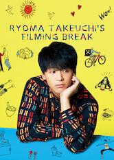 Search netflix Ryoma Takeuchi's Filming Break